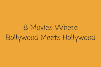 8 Movies WhereBollywood Meets Hollywood