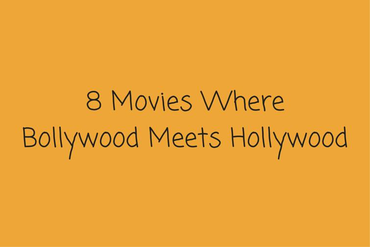 8 Movies WhereBollywood Meets Hollywood
